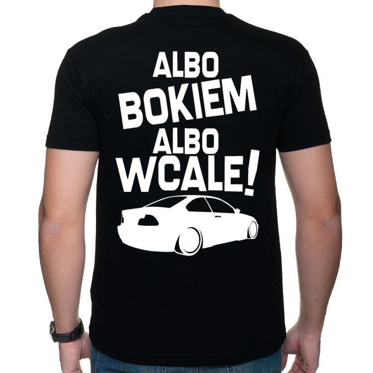 E46 - Albo bokiem, albo wcale! - koszulka z nadrukiem