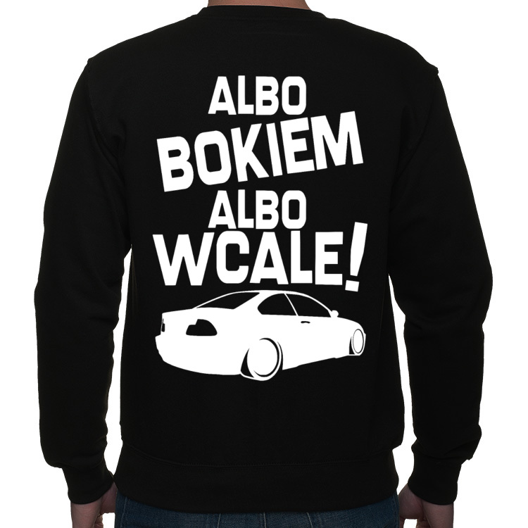 E46 - Albo bokiem, albo wcale! - bluza z nadrukiem